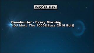 Basshunter - Every Morning (DJ Mota The 1000&Bass 2016 Edit)