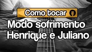 Como Tocar - Modo Sofrimento - Henrique e Juliano (Violão cover)