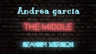 Zedd, Maren Morris, Grey -  The Middle (Spanish version) - Cover en Español (Lyrics)