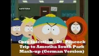 Core Infection - Dr. Peacock Trip to Amerika South Park Mash-up (German Version)