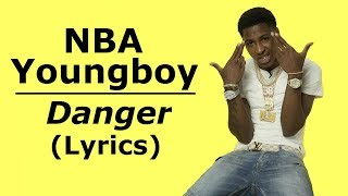 NBA Youngboy - Danger (Lyrics) (Full Song)
