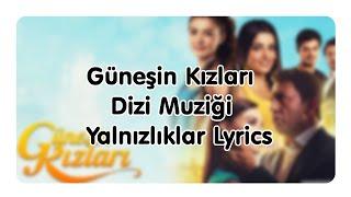 Güneşin Kızları - Dizi Muziği - Yalnızlıklar - Lyrics