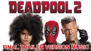 DEADPOOL 2 Final Trailer Music Version | Official RedBand Movie Soundtrack Theme Song