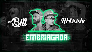 Mc Bill e Mc Menininho - Embriagada (Dj Dl3)