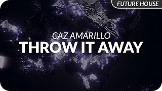 Caz Amarillo - Throw It Away [Release]