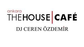 DJ CEREN ÖZDEMİR | THE HOUSE CAFE | ANKARA