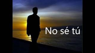 Luis Miguel, No sé tú, letra,lyrics