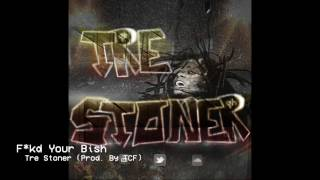 F*kd Your Bish  - Tre Stoner (Prod. by TFC) (Official Audio)