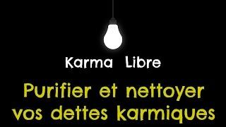 KARMA Libre - Purifier votre karma et nettoyer vos dettes karmiques