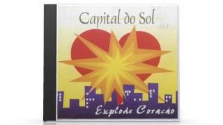 """Capital do Sol - """"Explode Coração"""""""
