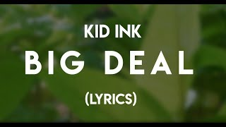 Kid Ink - Big Deal (Lyrics)