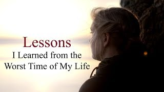 Lessons I learned from the worst time of my life (Sad but true facts)