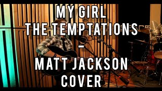 My Girl - The Temptations (Matt Jackson acoustic cover)