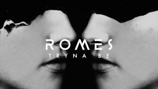 ROMES • Tryna Be (Audio)