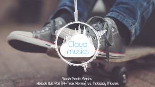 Yeah Yeah Yeahs - Heads Will Roll (A-Trak Remix) vs Nobody Moves