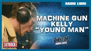"Machine Gun Kelly ""Young Man"" #RadioLibreDeDifool"