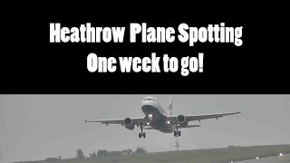 Heathrow Plane Spotting-1 week to go!