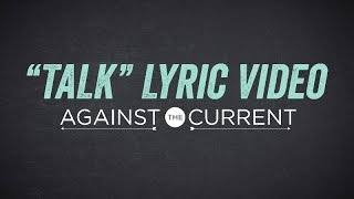 Against The Current: Talk (Official Lyric Video)