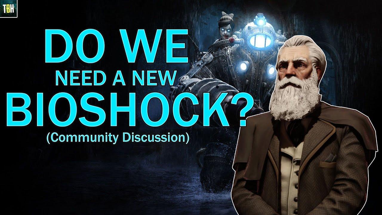 TheBioshockHub - Bioshock Do We Really Need a New Bioshock? (TheBioshockHub Community Discussion)
