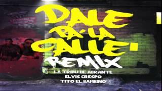 Dale Pa La Calle Remix - La Tribu de Abrante feat Elvis Crespo y Tito El Bambino (Audio Cover)