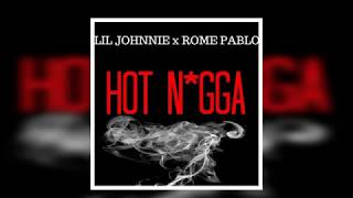 "Lil Johnnie  - ""Hot Nigga"" Ft Rome Pablo (Official Remix)"