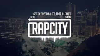 G4SHI - Get Off My Dick (ft. Tdot illdude)