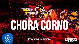 Conrado e Aleksandro - Chora Corno (DVD AO VIVO EM CURITIBA)