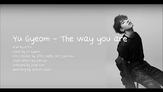 [Han/中字/Eng] YuGyeom of GOT7 - The Way You Are (그대로)