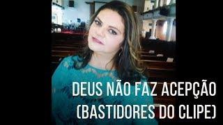 Deus Não Faz Acepção - Léa Mendonça (Bastidores do Clipe)
