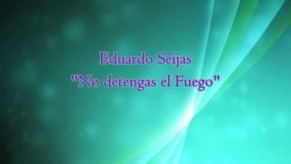 Eduardo Seijas - No Detengas El Fuego (Con Letra)