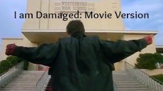 I am Damaged: Movie Version