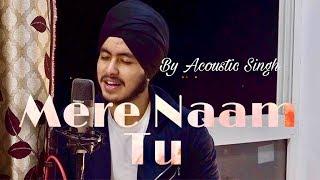 Mere Naam Tu cover - ZERO   SRK, Ajay- Atul   Acoustic Singh