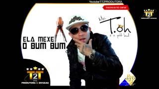 MC T.OH  ELA MEXE O BUM BUM TT2 PRODUCAO