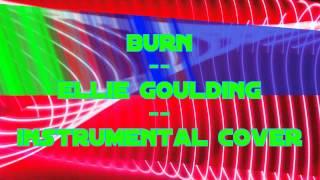 Burn - Ellie Goulding -- INSTRUMENTAL COVER