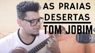 As Praias Desertas - Tom Jobim (Ukulele Cover)