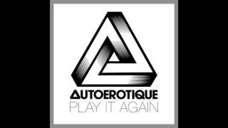 Autoerotique- Play It Again (Original Mix)