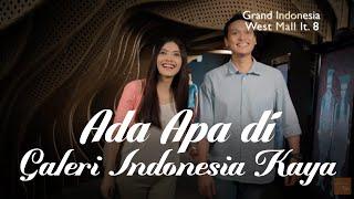 Ada Apa di Galeri Indonesia Kaya?