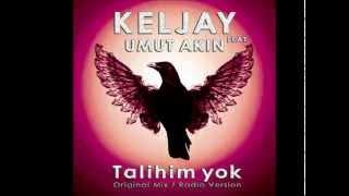 Keljay ft Umut Akin - Talihim yok (Original Mix)