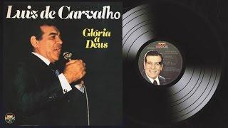 Luiz de Carvalho - Nunca Deixarei Jesus