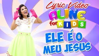 Aline Nascimento - ELE É O MEU JESUS - Lyric Vídeo - Aline For Kids