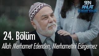 Allah merhamet edenden merhametini esirgemez - Sen Anlat Karadeniz 24. Bölüm