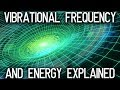 The Energy And Its Vibrational Frequency Explained