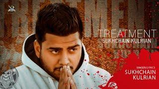 Treatment-Full Video Sukhchain Kulrian| New Punjabi Songs 2018-2019 |Latest Punjabi Songs 2018-2019