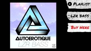 "Autoerotique - ""LZR BASS"" (Audio) 