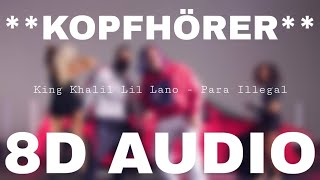 King Khalil & Lil Lano - Para Illegal (8D AUDIO) **KOPFHÖRER**