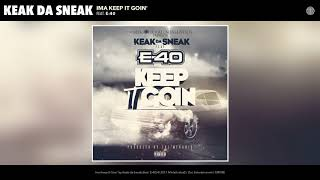 Keak da Sneak - Ima Keep It Goin' (feat. E-40) (Audio)