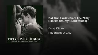 "Did That Hurt? (From The ""Fifty Shades of Grey"" Soundtrack)"