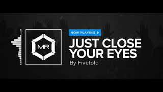 Fivefold - Just Close Your Eyes [HD]