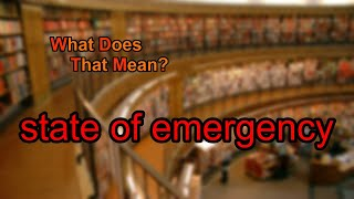 What does state of emergency mean?