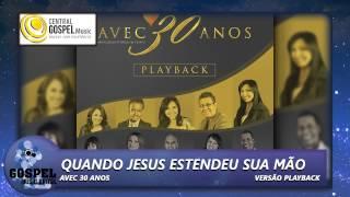 AVEC 30 Anos - Quando Jesus Estendeu Sua Mão (Playback)
